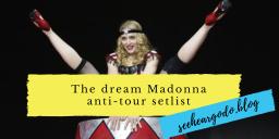 My dream Madonna Anti-Tour set-list.